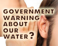 Government warning about our water???